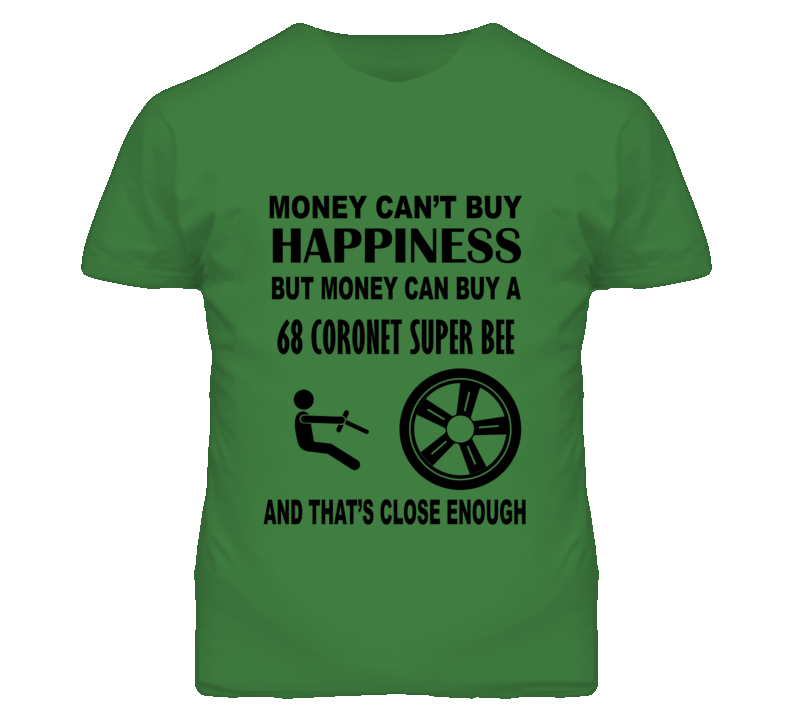 Money Cant Buy Happiness But It Can Buy A 1968 DODGE CORONET SUPER BEE T Shirt
