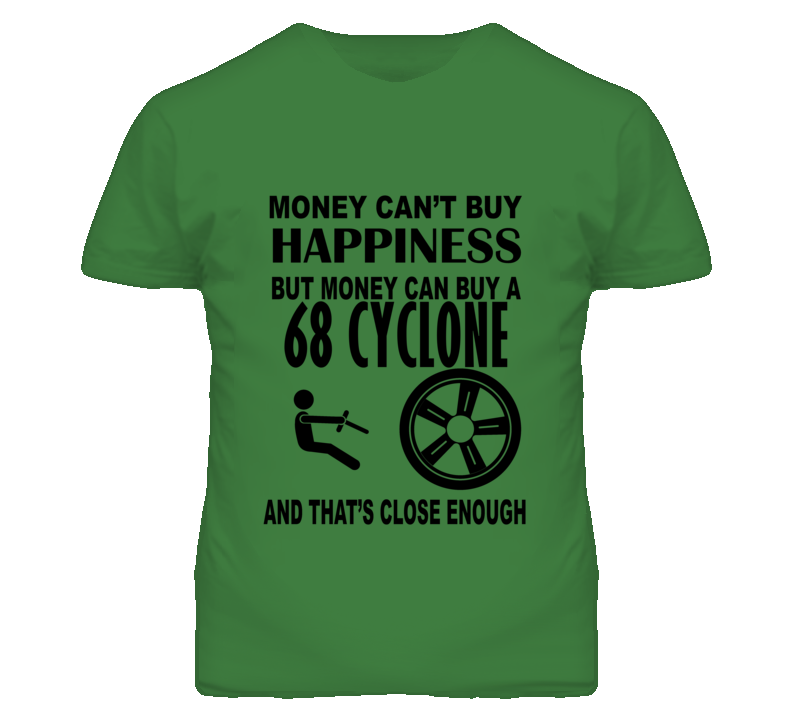 Money Cant Buy Happiness But It Can Buy A 1968 MERCURY CYCLONE T Shirt