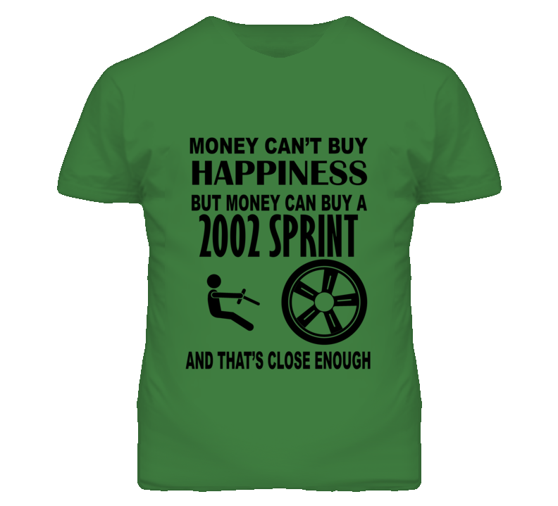 Money Cant Buy Happiness But It Can Buy A 2002 Chevy Sprint T Shirt