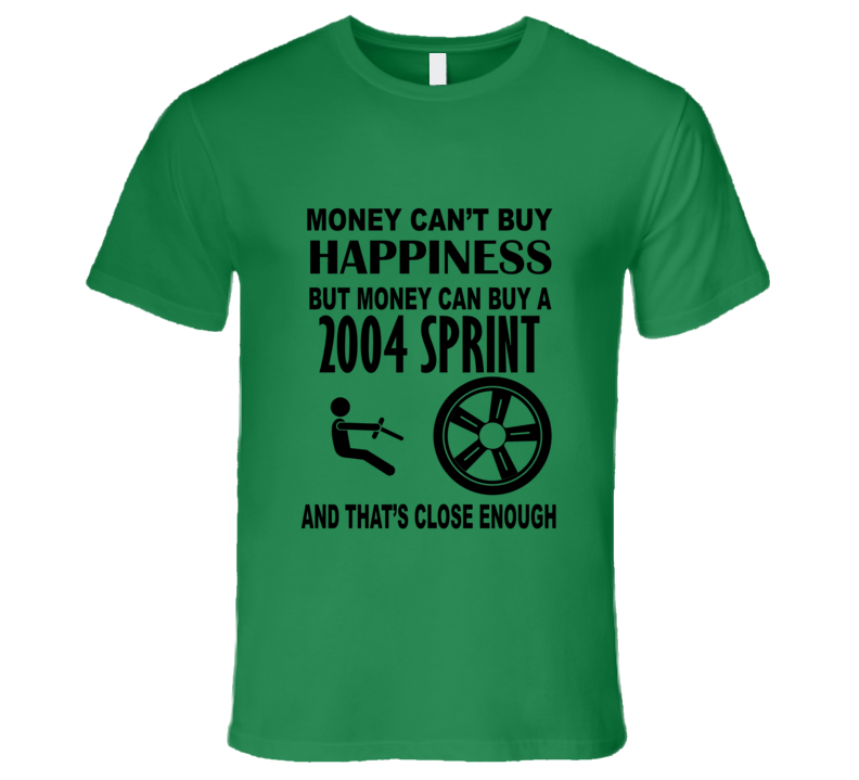 Money Cant Buy Happiness But It Can Buy A 2004 Chevy Sprint T Shirt
