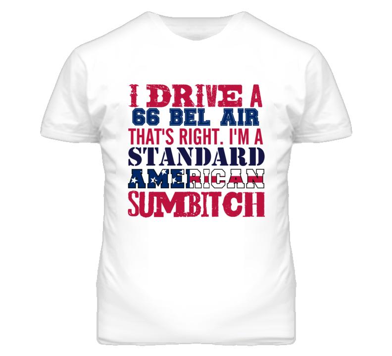 I Drive A 1966 CHEVY BEL AIR Standard American Sumbitch T Shirt