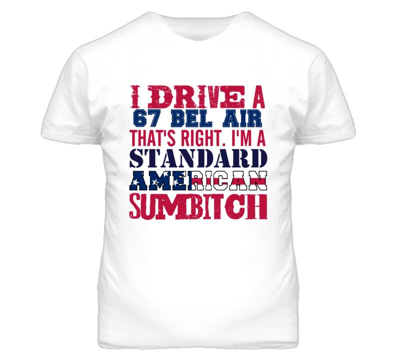 I Drive A 1967 CHEVY BEL AIR Standard American Sumbitch T Shirt