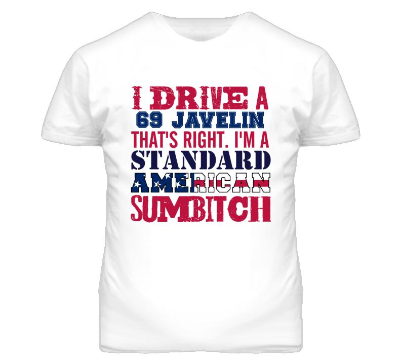 I Drive A 1969 AMC JAVELIN Standard American Sumbitch T Shirt