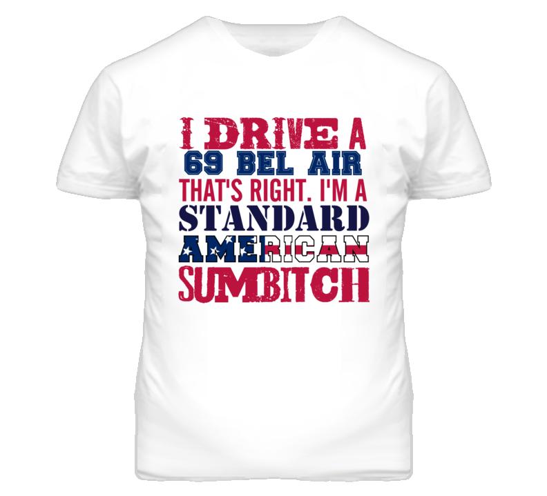 I Drive A 1969 CHEVY BEL AIR Standard American Sumbitch T Shirt