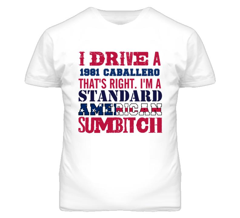 I Drive A 1981 GMC CABALLERO Standard American Sumbitch T Shirt