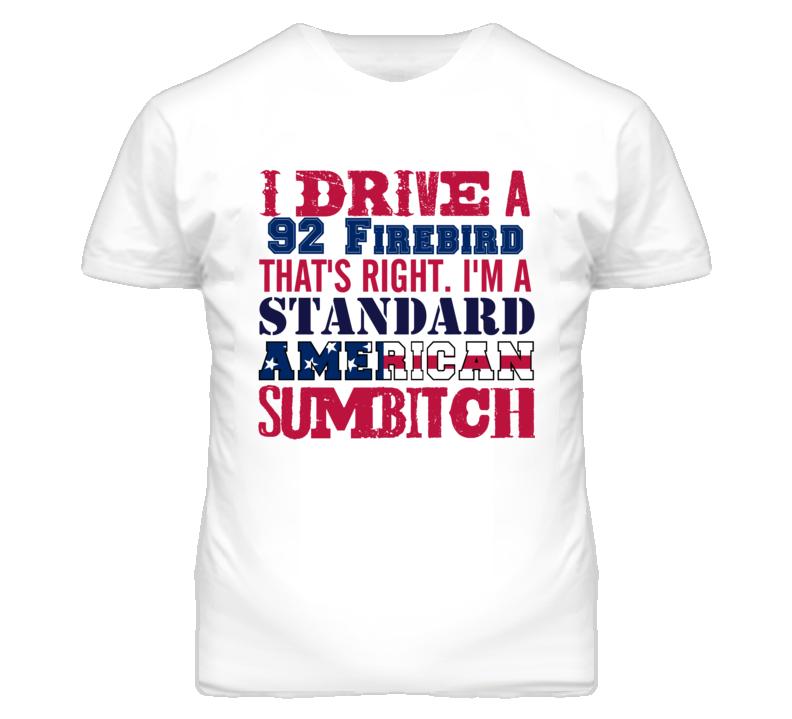 I Drive A 1992 Pontiac Firebird Standard American Sumbitch T Shirt