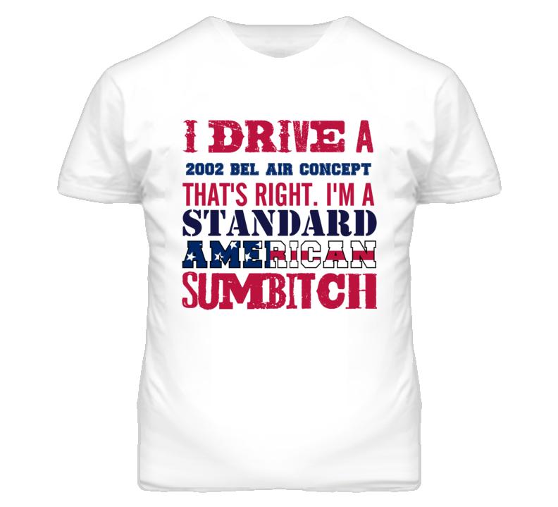 I Drive A 2002 Chevy Bel Air Concept Standard American Sumbitch T Shirt
