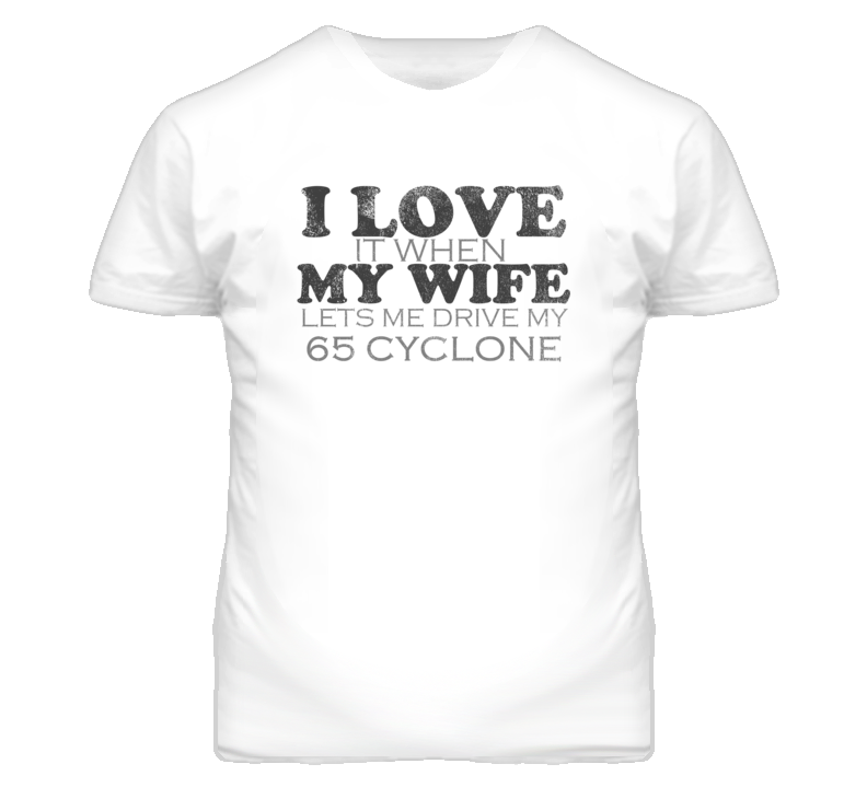 I Love It When My Wife Lets Me Drive My 1965 MERCURY CYCLONE Funny Distressed Look T Shirt