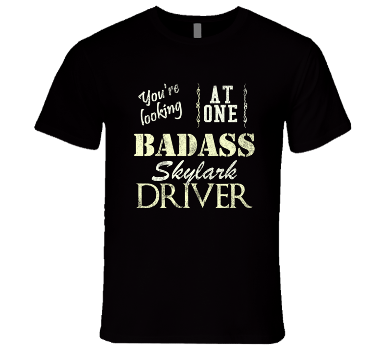 You Are Looking At One Badass Buick Skylark Driver Distressed Look Dark T Shirt