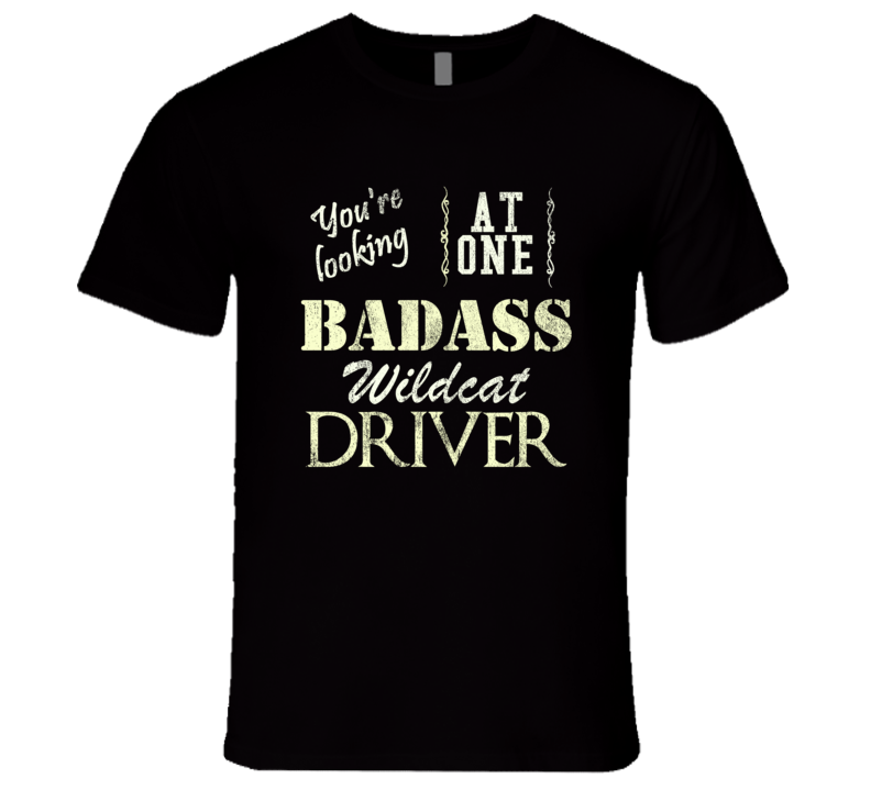 You Are Looking At One Badass Buick Wildcat Driver Distressed Look Dark T Shirt