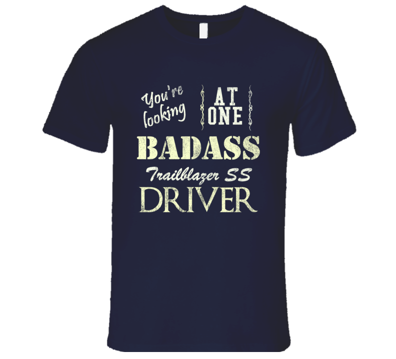 You Are Looking At One Badass Chevy Trailblazer Ss Driver Distressed Look Dark T Shirt
