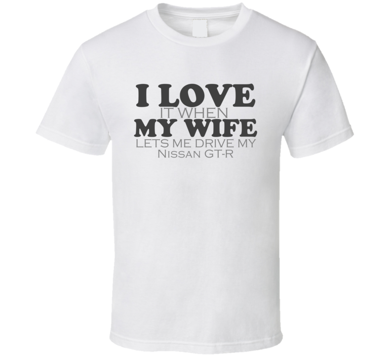 I Love My Wife Nissan GT-R Funny Faded Look Shirt