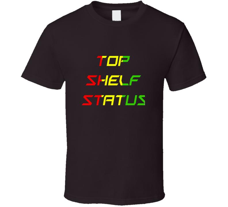 Top Shelf Status T Shirt