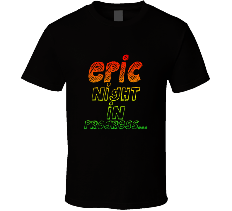 Epic Night In Progress T Shirt