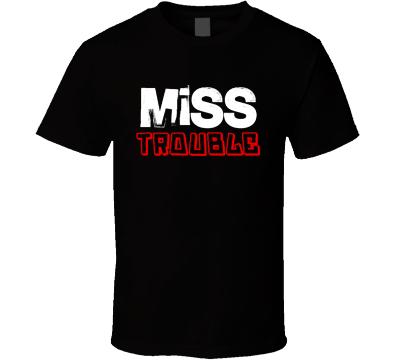 Miss Trouble T Shirt