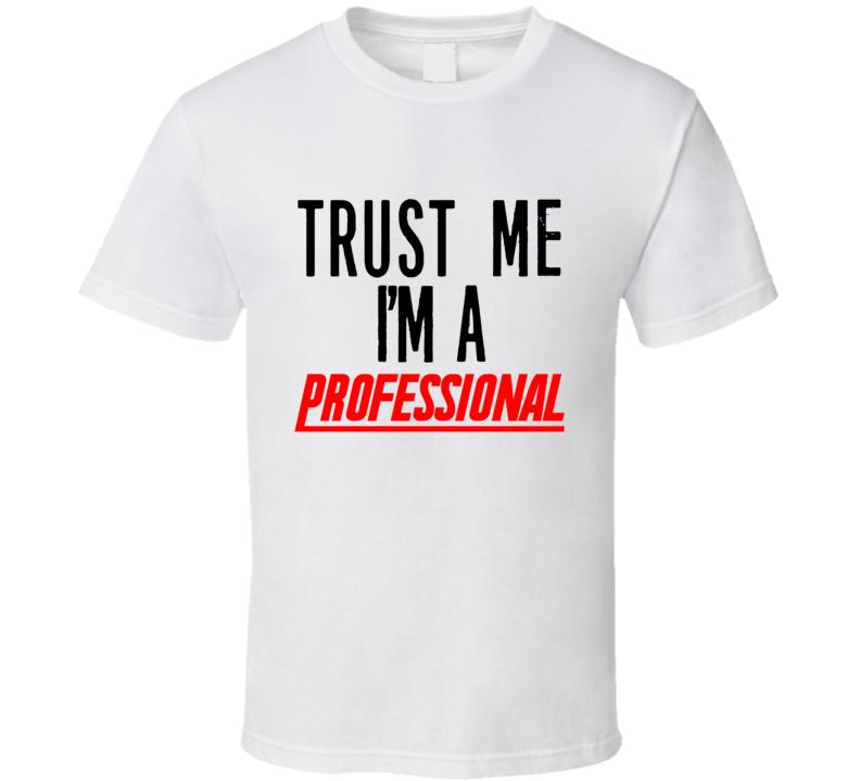 Trust Me I'm A Professional T Shirt