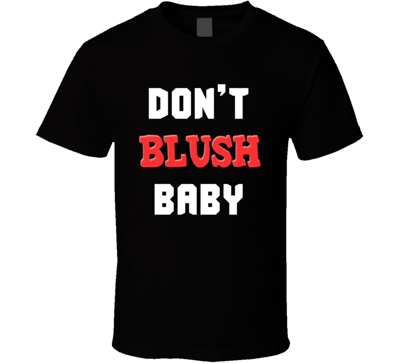 Don't Blush Baby (Dark) T Shirt