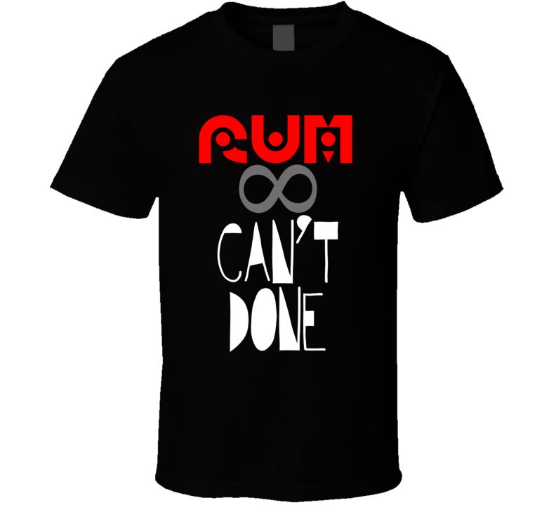 Rum Can't Done T Shirt