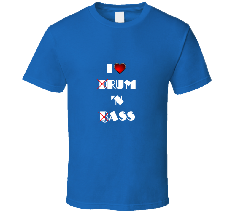 I Love Drum N Bass T Shirt