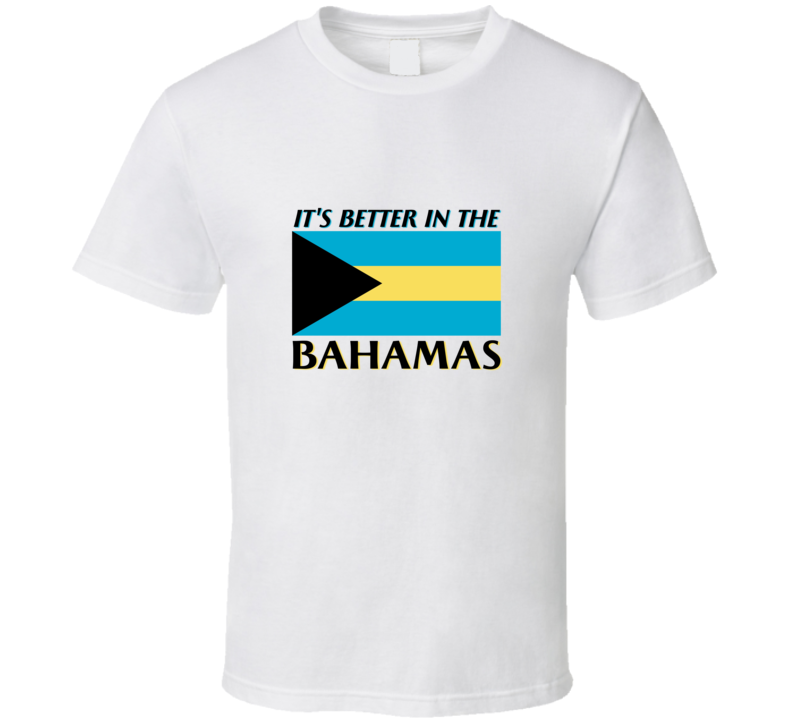 It's Better In The Bahamas T Shirt