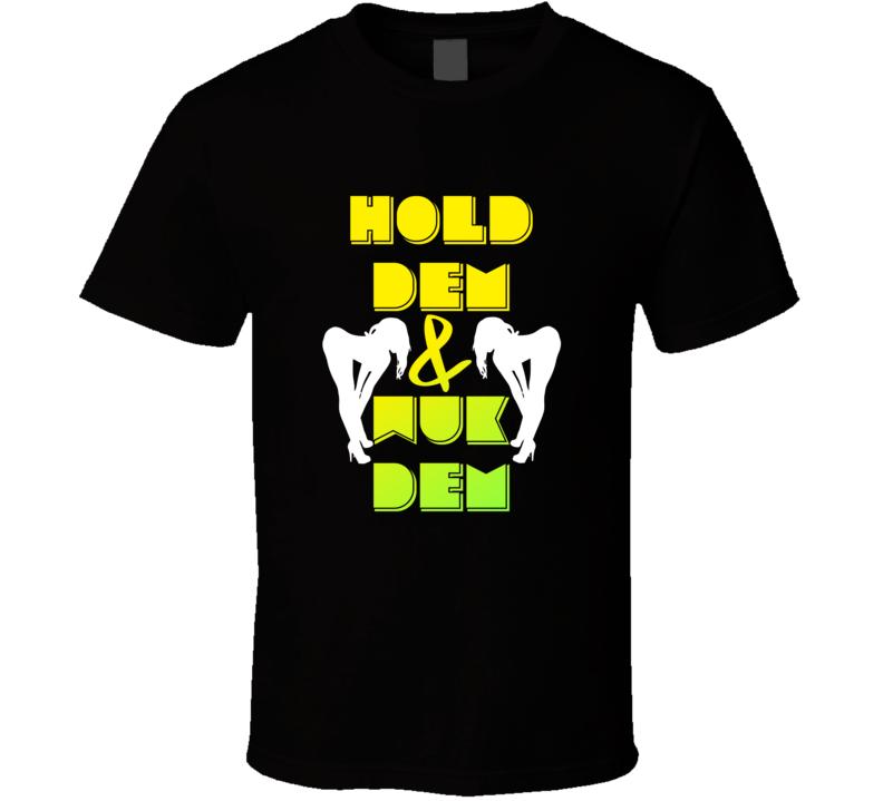 Hold Dem And Wuk Them Soca Shirt