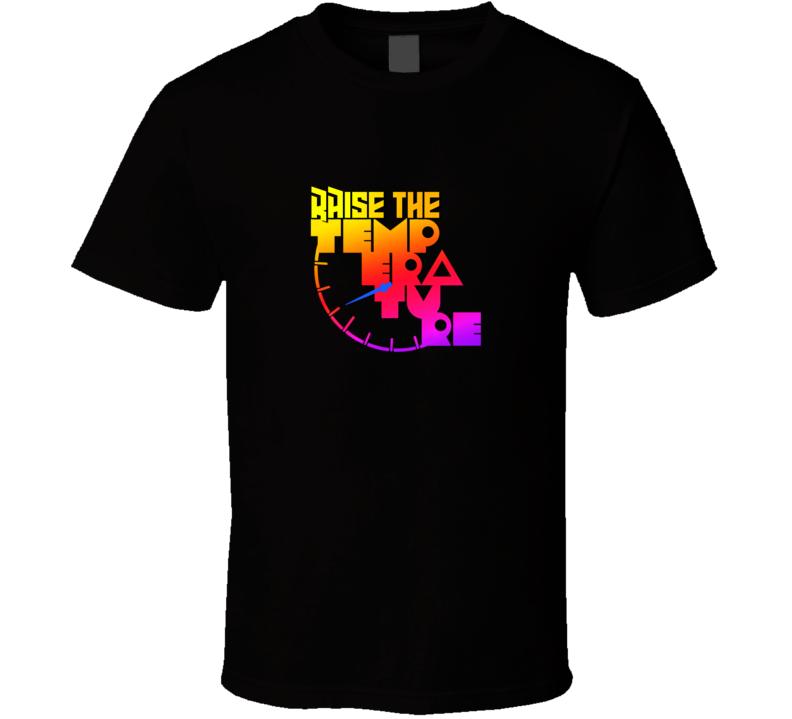 Raise The Temperature T Shirt