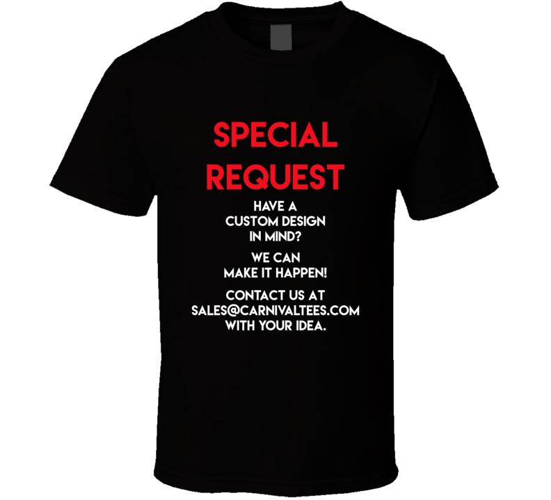 Custom Design Request T Shirt