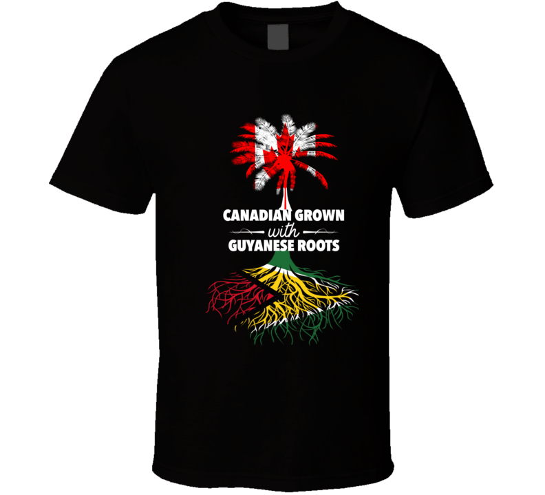 Canadian Grown With Guyanese Roots T Shirt