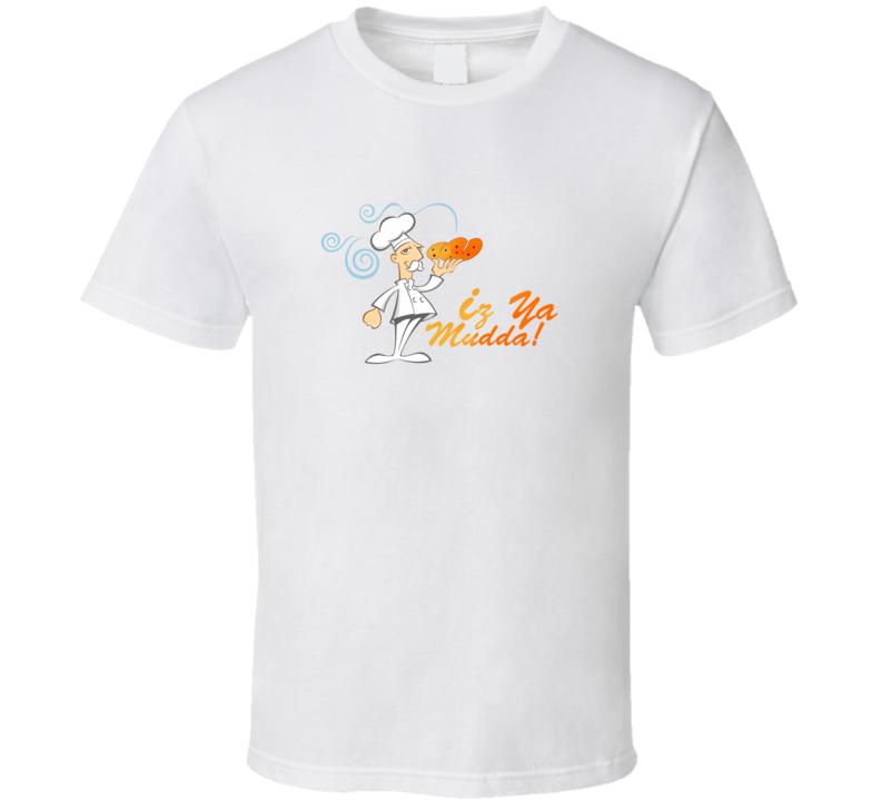 Iz Ya Mudda T Shirt
