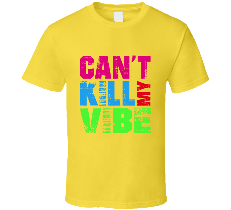 Can't Kill My Vibe (Distressed)