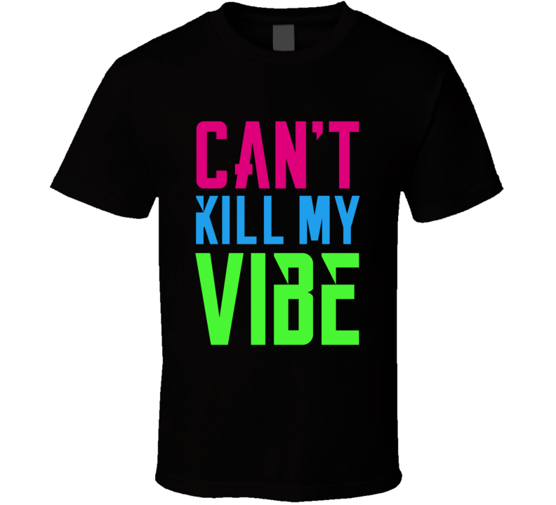 Can't Kill My Vibe