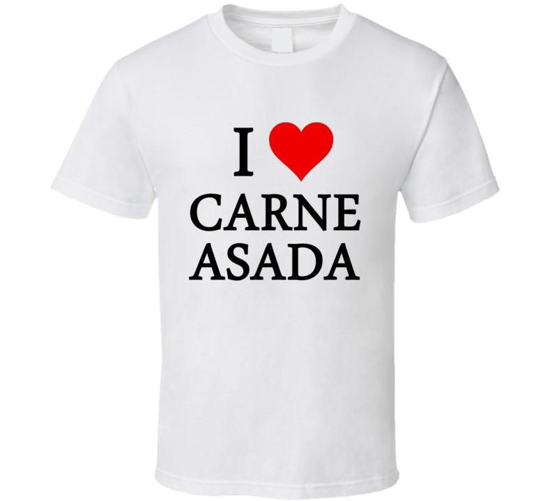 I Heart / Love Carne Asada (Black Font) Funny T Shirt