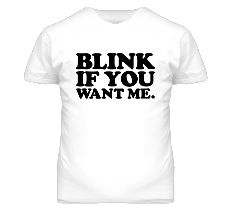 Kenny Powers Blink If You Want Me T Shirt