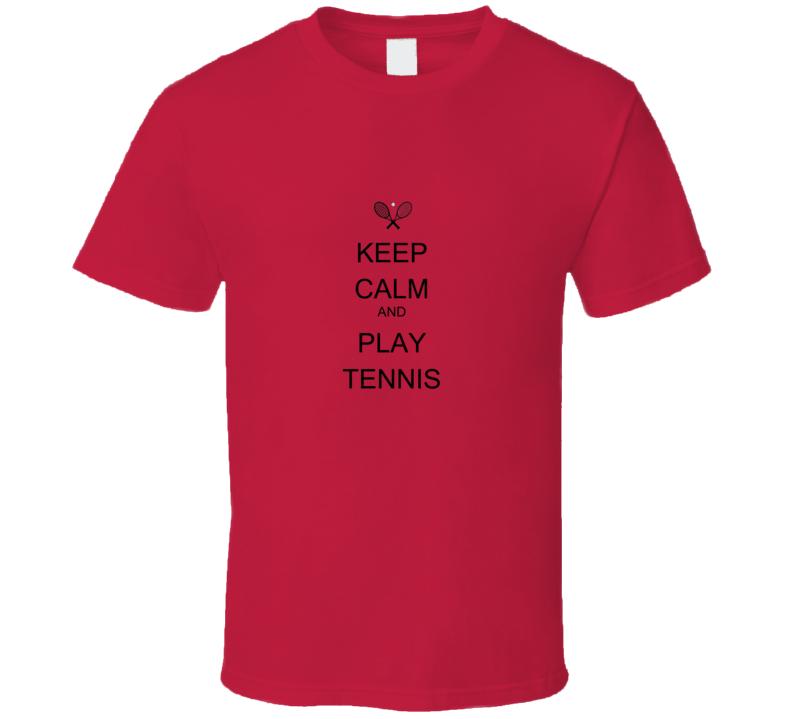 KEEP CALM AND PLAY TENNIS  T Shirt