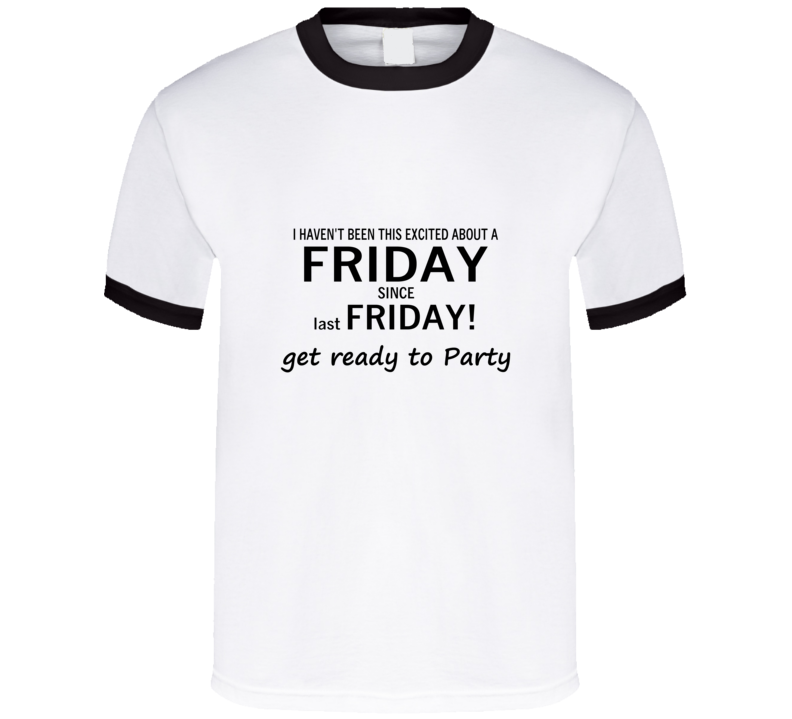 EXCITED ABOUT FRIDAY - GET READY TO PARTY T Shirt