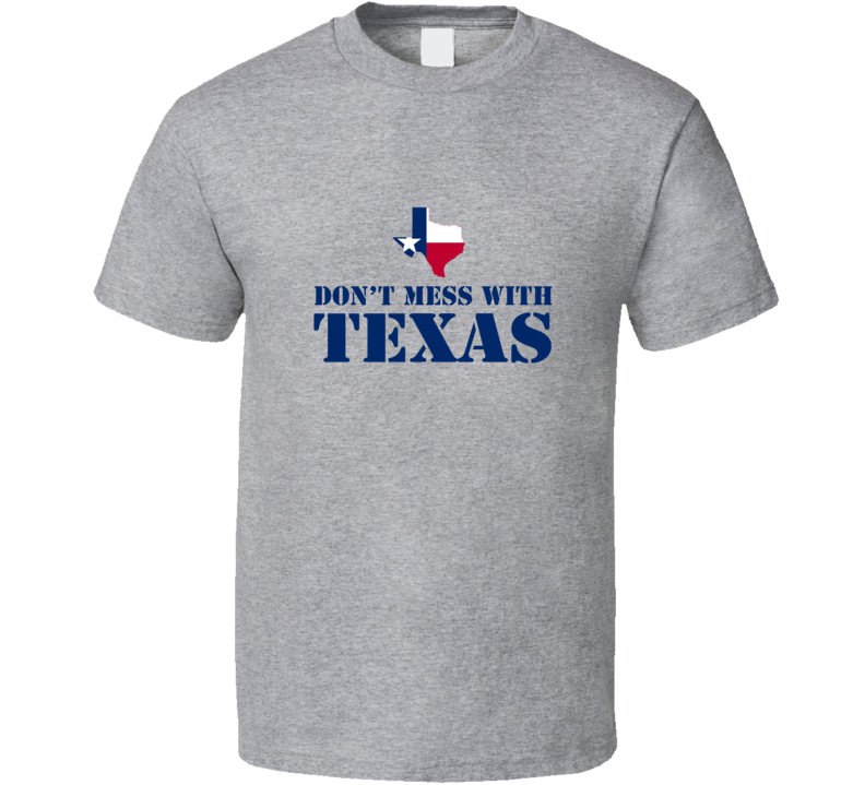 Don't Mess with Texas T Shirt