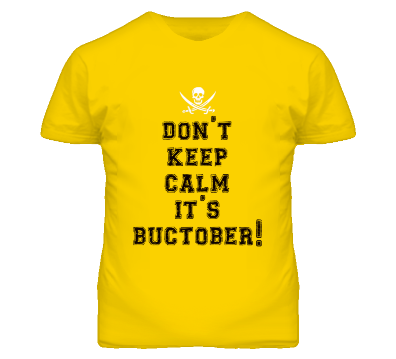 Don't Keep Calm It's Buctober! Pittsburgh T Shirt