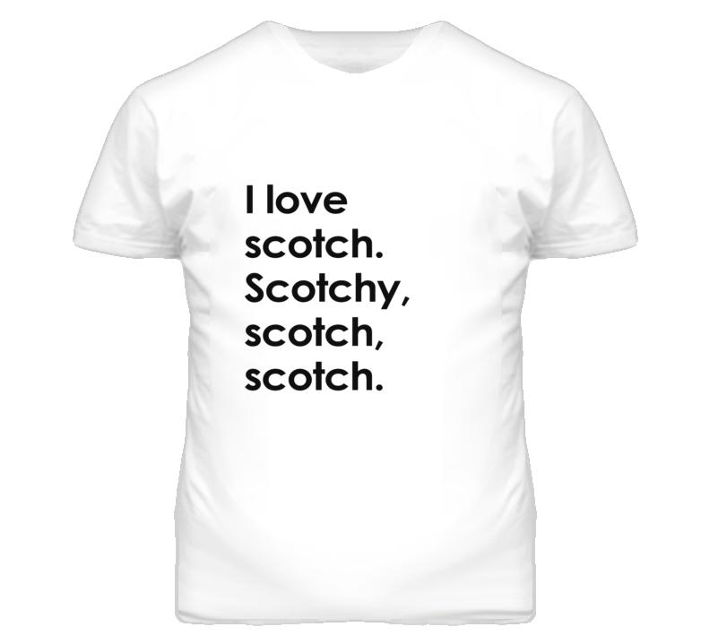 I Love Scotch. Scotchy, scotch, scotch. Anchorman Ron Burgundy Will Ferrell  inspired T Shirt