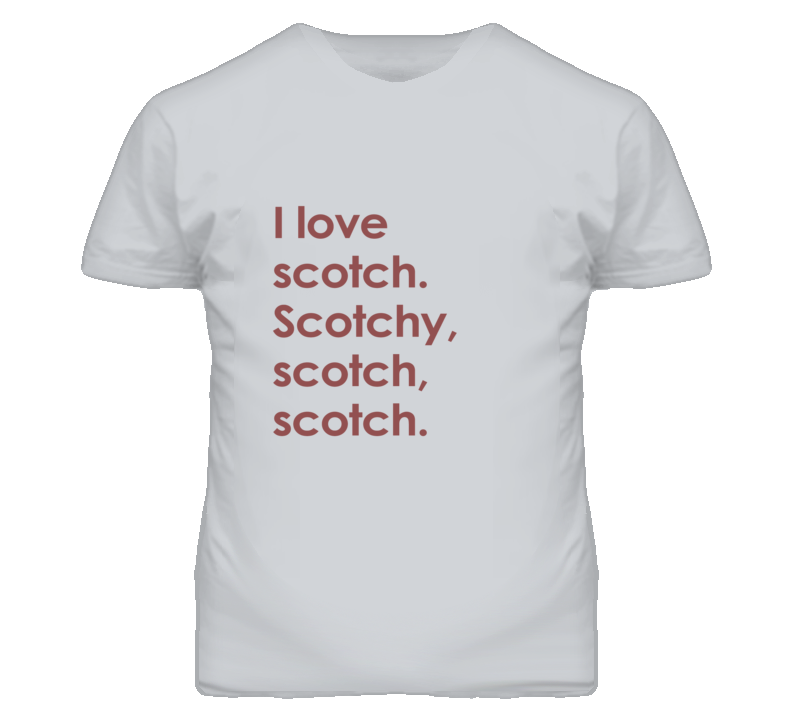 I Love Scotch. Scotchy, scotch, scotch. Ron Burgundy Anchorman inspired T Shirt