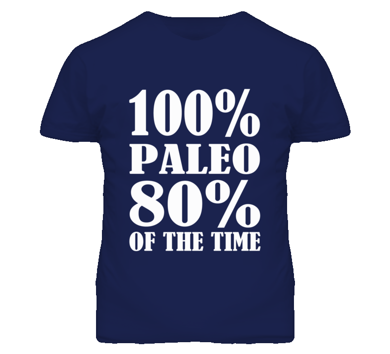 100% Paleo 80% Of The Time Crossfit T Shirt