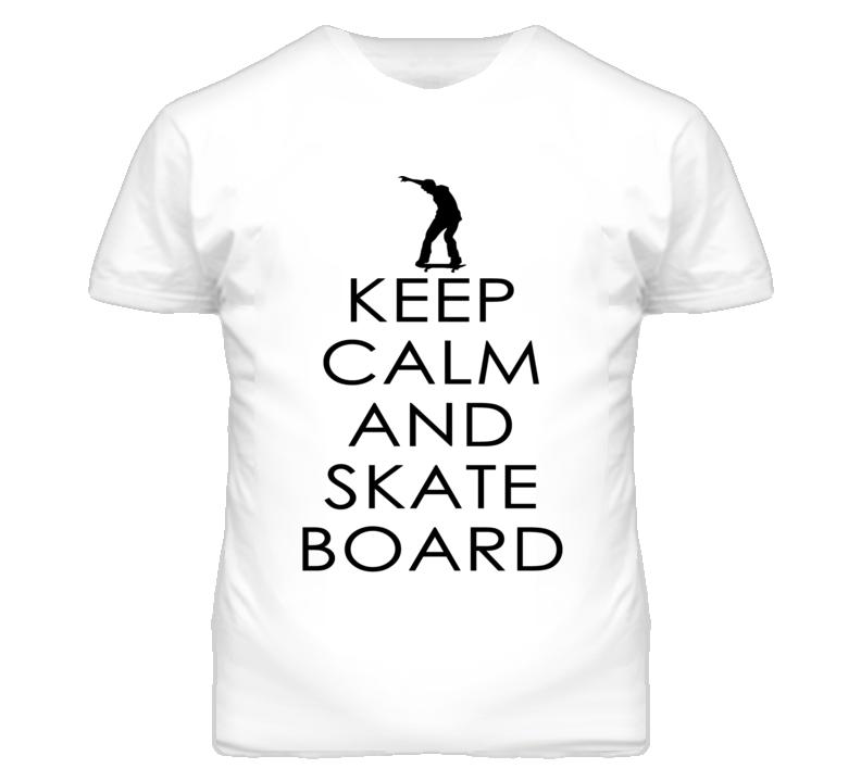 Keep Calm and Skate Board T Shirt