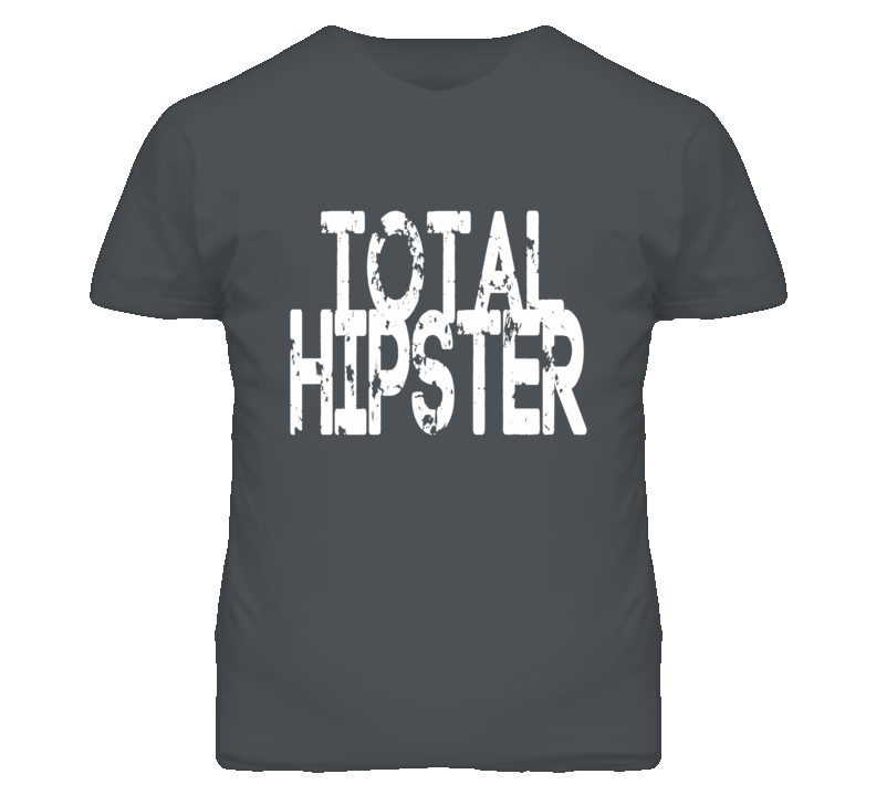 Total Hipster - white font T Shirt