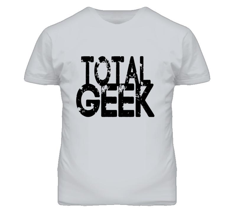 Total Geek - black font T Shirt