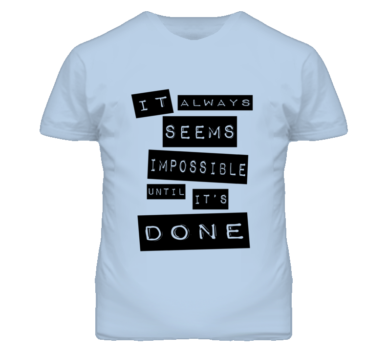 Nelson Mandela - It Always Seems Impossible Until It's Done T Shirt