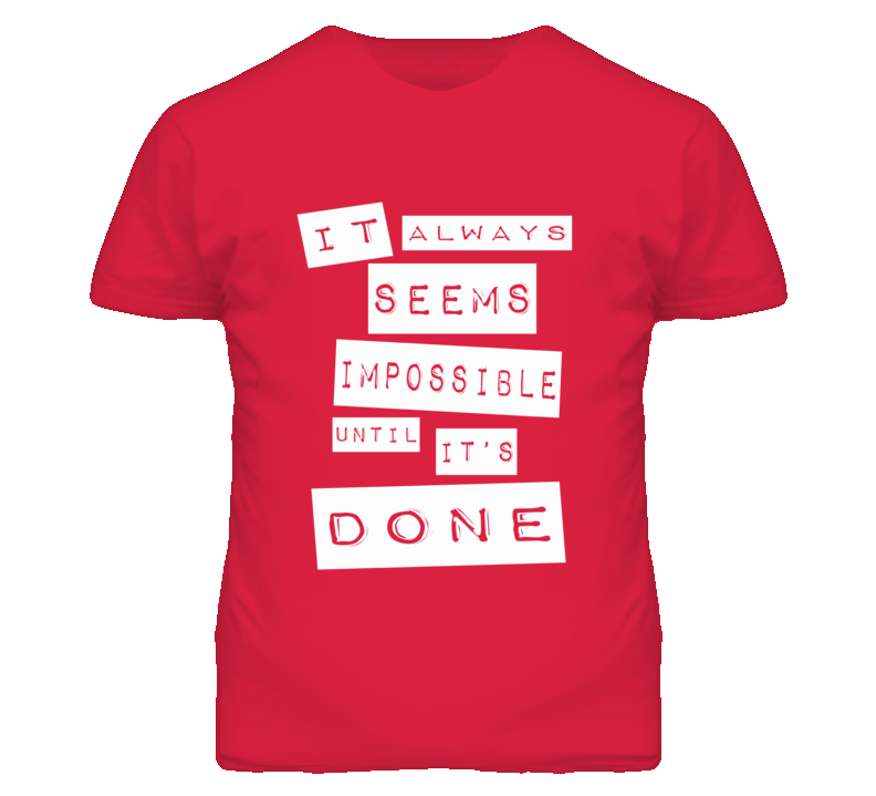 Nelson Mandela - It Always Seems Impossible Until It's Done quote with white background T Shirt