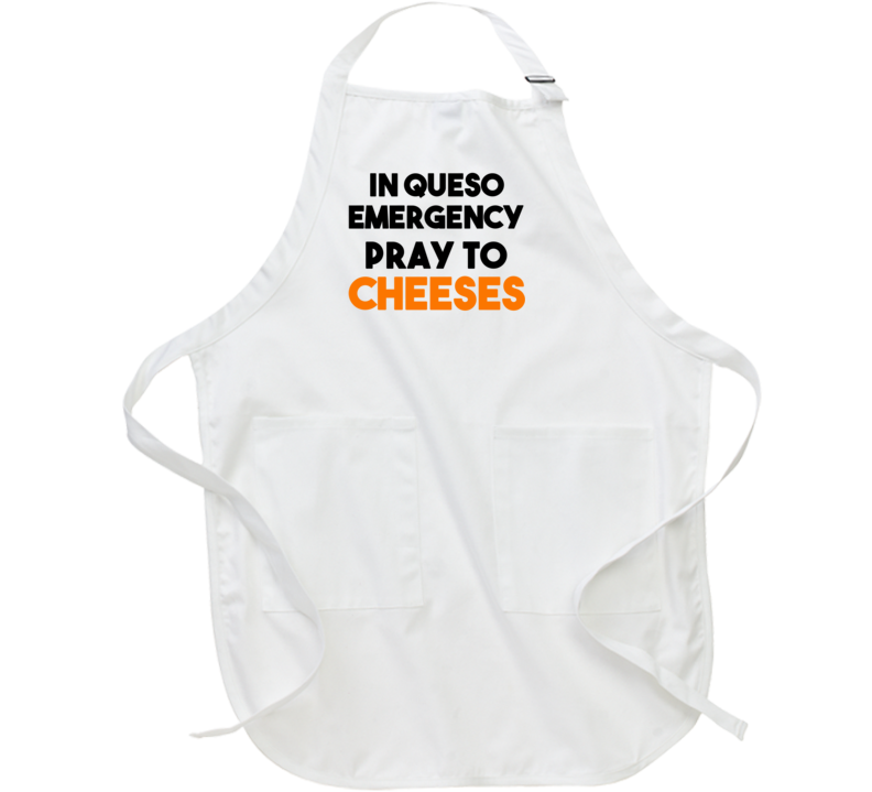 In Queso Emergency Pray To Cheeses (Black / Orange Font) Funny Apron