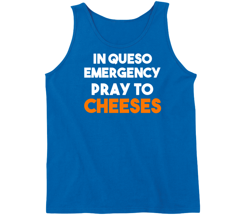 In Queso Emergency Pray To Cheeses (White / Orange Font) Funny Tanktop