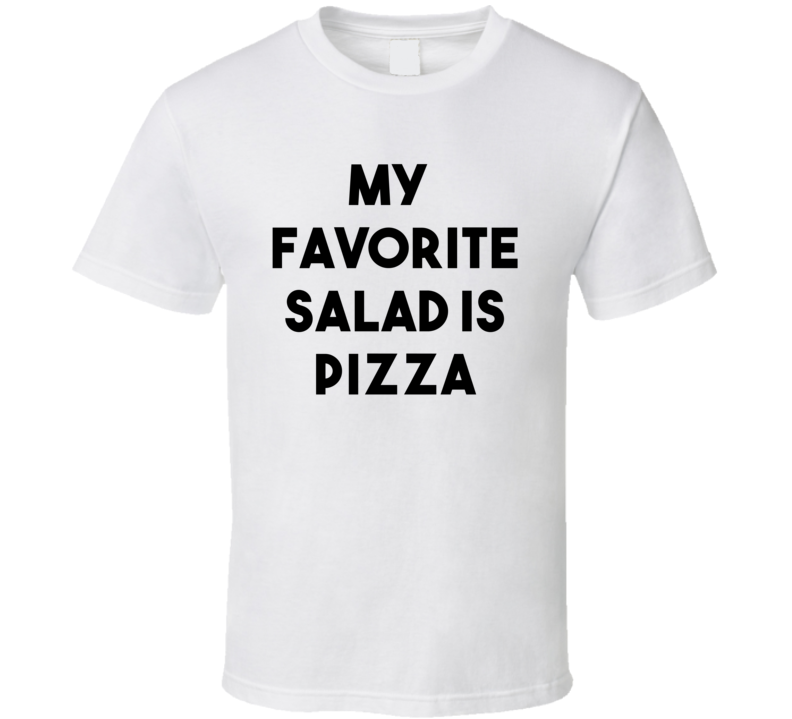 My Favorite Salad Is Pizza (Black Font) Funny T Shirt