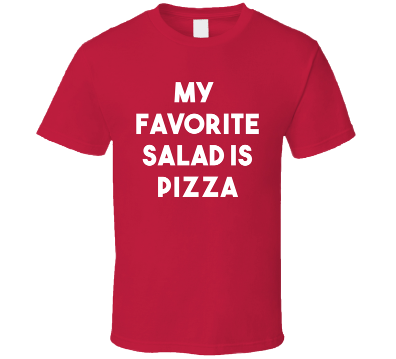 My Favorite Salad Is Pizza (White Font) Funny T Shirt