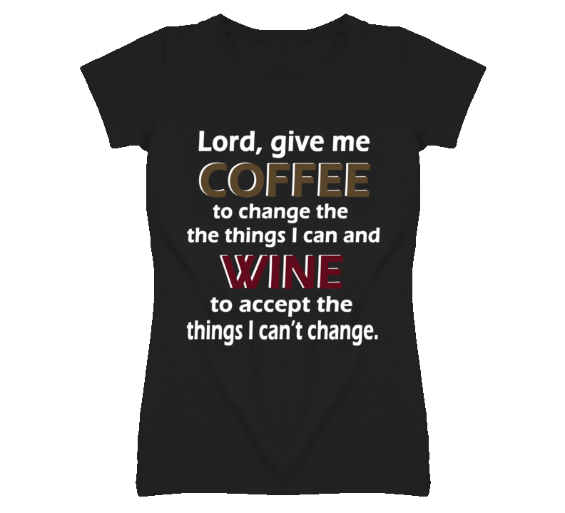 Lord, give me coffee to change the things I can and Wine to accept the things I can't change. T Shirt